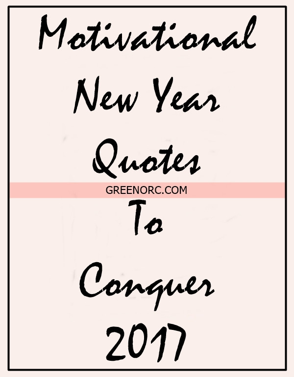2017 Motivational Quotes  45 Motivational New Year Quotes To Conquer 2017