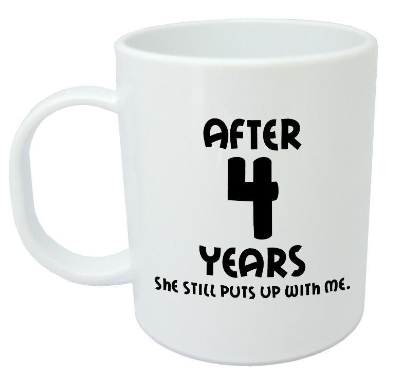 4 Year Wedding Anniversary Gift Ideas For Him  After 4 Years She Still Mug 4th wedding anniversary