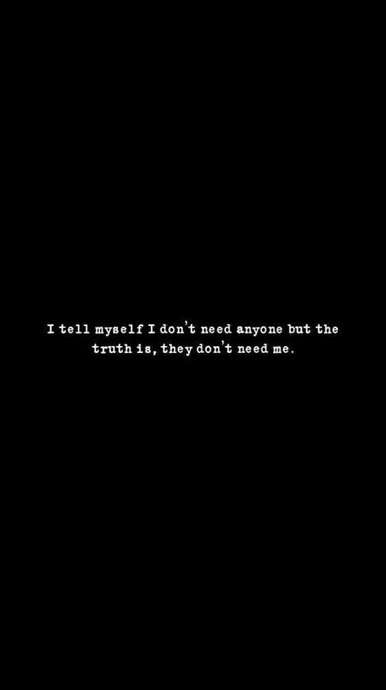 Aesthetic Sad Quotes  they don t need me •Aesthetic Wallpaper•