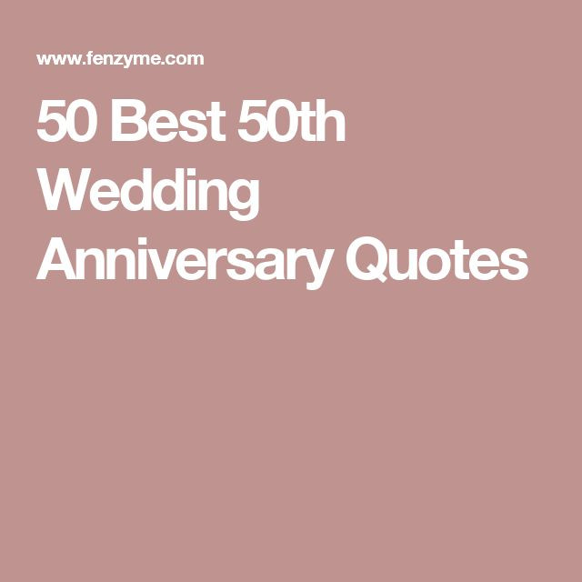 Best Wedding Anniversary Quotes  50 Best 50th Wedding Anniversary Quotes