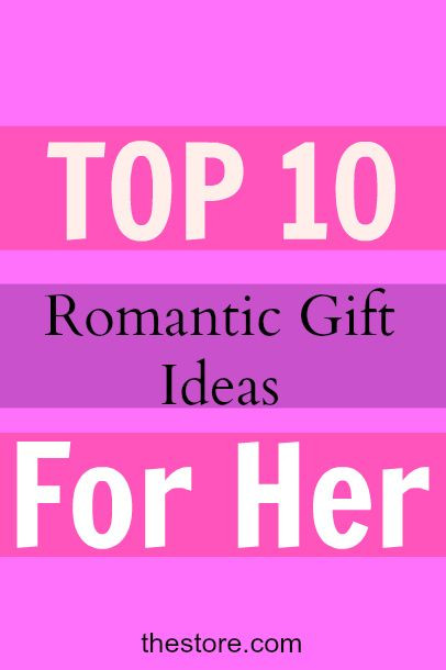 Birthday Gift Ideas For A Girlfriend  What are the Top 10 Romantic Birthday Gift Ideas for Your