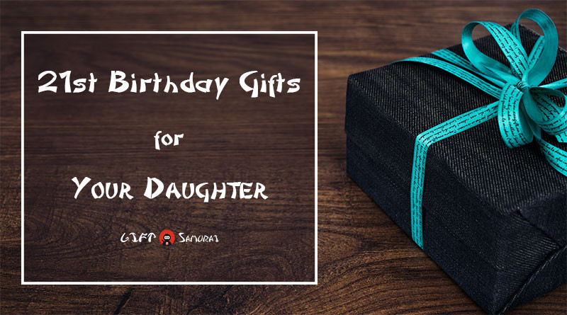 Birthday Gift Ideas For Daughter Turning 21  Best 21st Birthday Gift Ideas for Your Daughter 2017