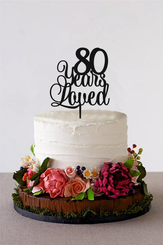 Birthday Party Ideas For 80 Year Old Woman  80 Years Loved Happy 80th Birthday Cake by HolidayCakeTopper