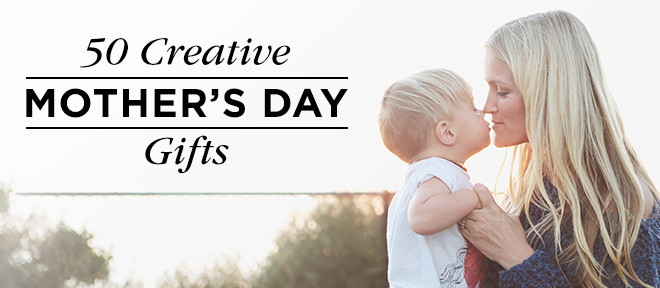 Creative Mother'S Day Gift Ideas  50 Creative Mother's Day Gifts Mom Will Adore