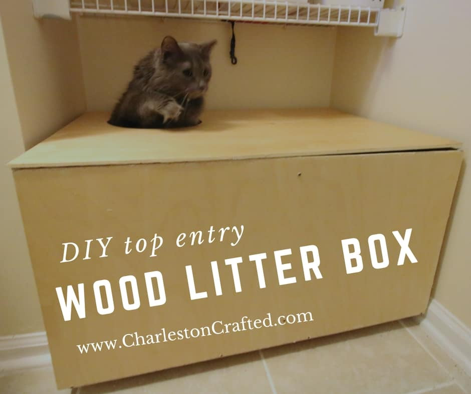 DIY Top Entry Litter Box  DIY Wooden Top Entry Cat Litter Box • Charleston Crafted
