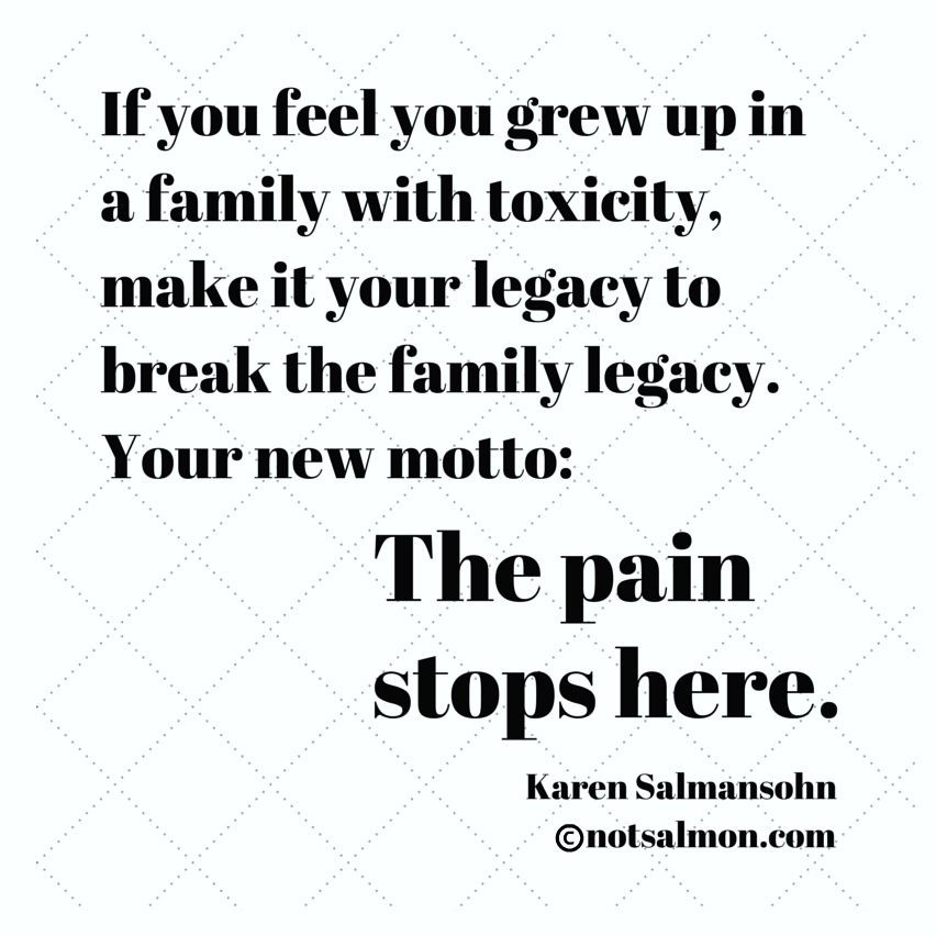 Family Legacy Quotes  If you feel you grew up in a family with toxicity make it