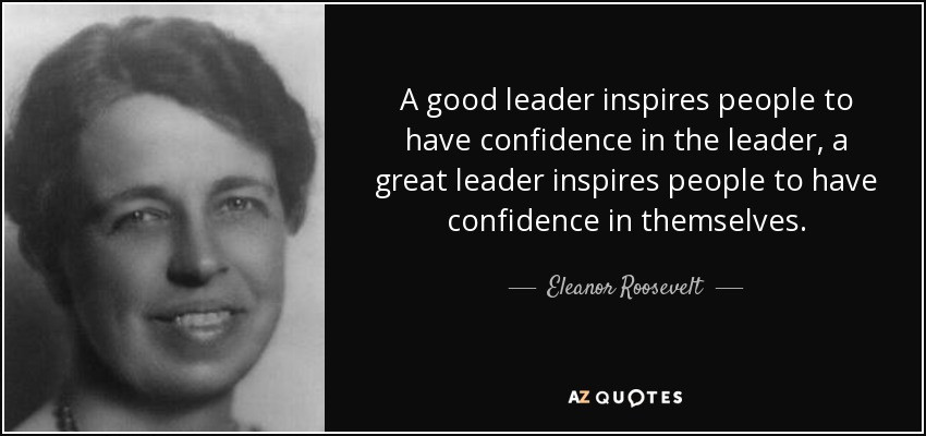Famous Leadership Quotes  Eleanor Roosevelt quote A good leader inspires people to