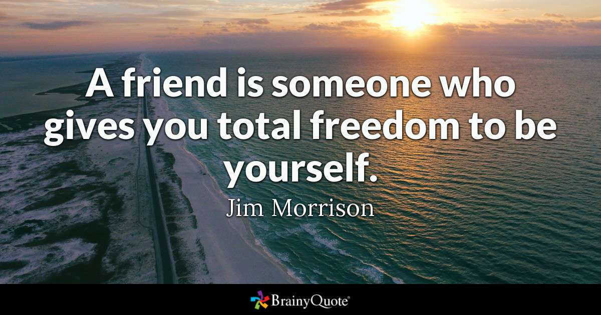 Friendship Pics With Quotes  A friend is someone who gives you total freedom to be