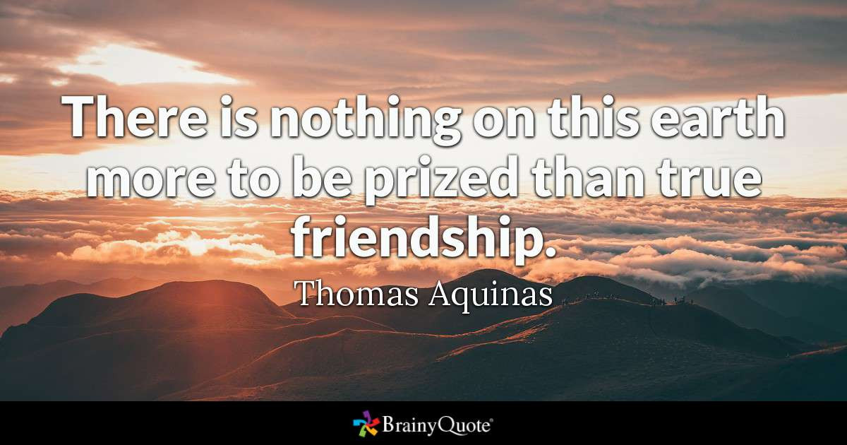Friendship Pics With Quotes  Thomas Aquinas There is nothing on this earth more to be