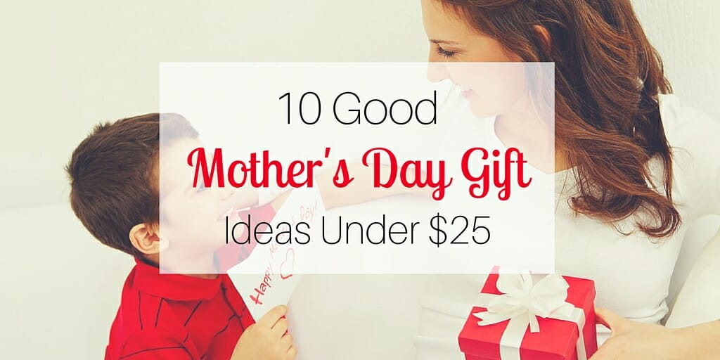 Good Mothers Day Gift Ideas  10 Good Mother s Day Gift Ideas Under $25
