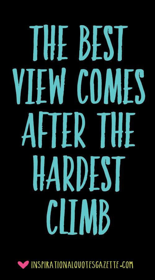 Greatest Inspirational Quotes  The best view es after the hardest climb