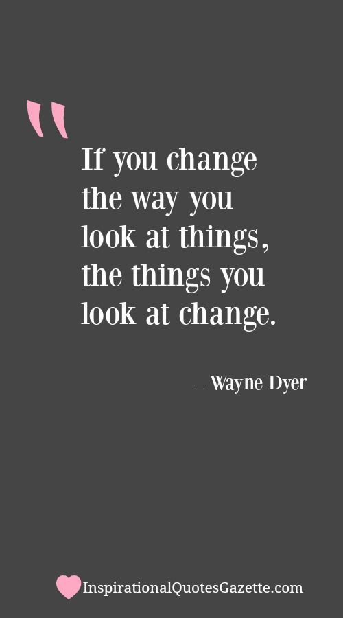 Inspirational Quotes Change  If you change the way you look at things the things you