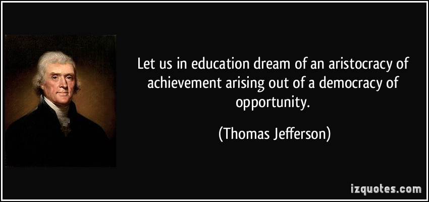 Jefferson Quotes On Education  Let us in education dream of an aristocracy of achievement