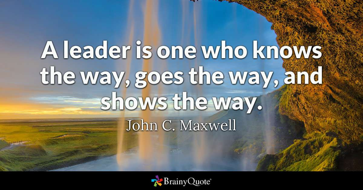 John Maxwell Quotes On Leadership  A leader is one who knows the way goes the way and shows