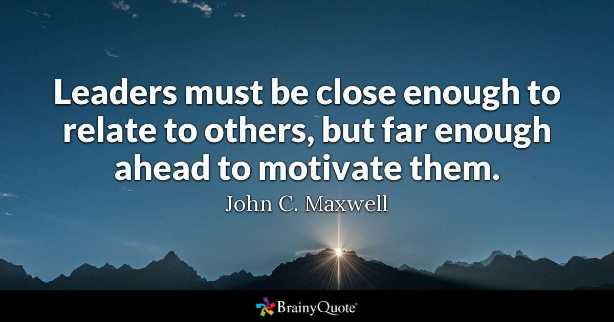 John Maxwell Quotes On Leadership  John C Maxwell Leaders must be close enough to relate to
