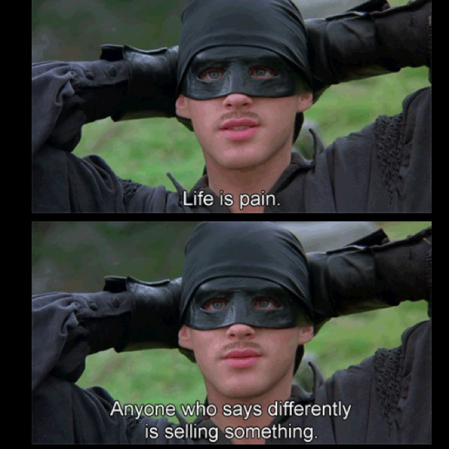 """Life Is Pain Quote  The Princess Bride """"life is pain"""" one of my favourite film"""