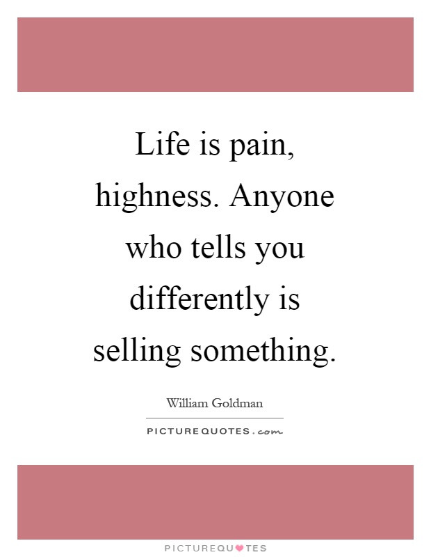 Life Is Pain Quote  Life is pain highness Anyone who tells you differently