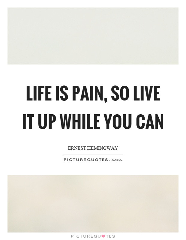 Life Is Pain Quote  Ernest Hemingway Quotes & Sayings 202 Quotations
