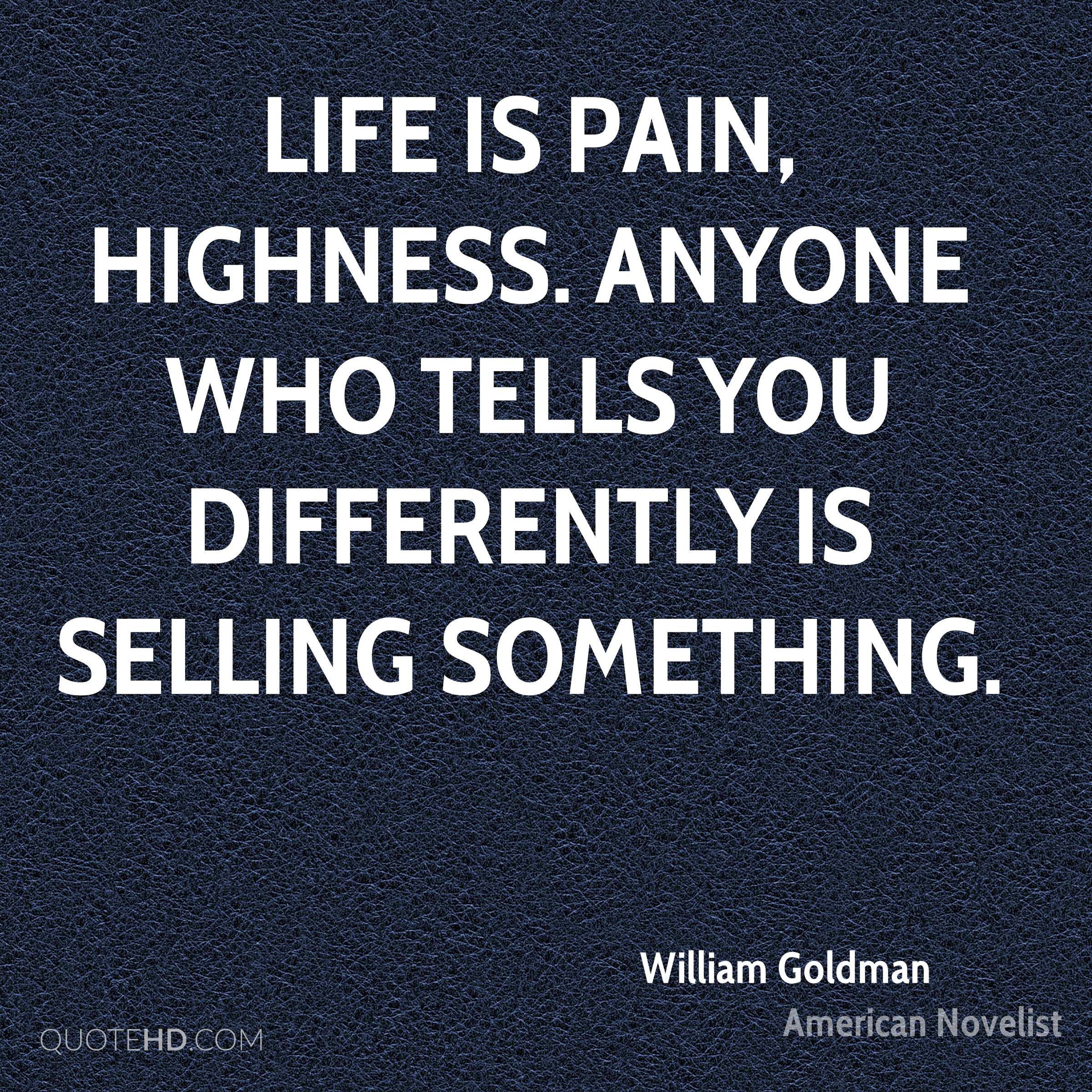 Life Is Pain Quote  William Goldman Quotes
