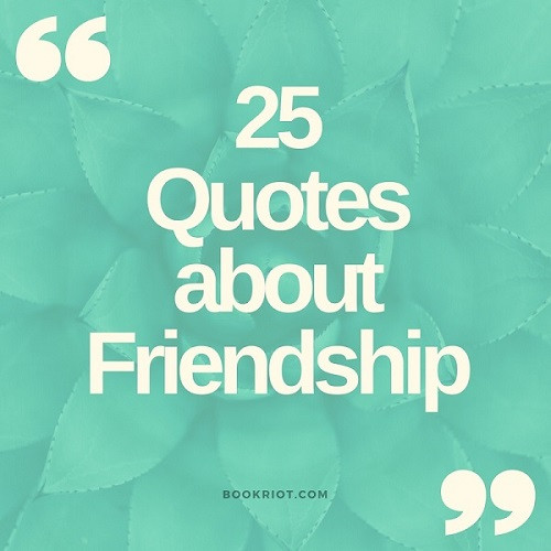 Literary Quotes About Friendship  25 Literary Friendship Quotes That Celebrate Our Besties