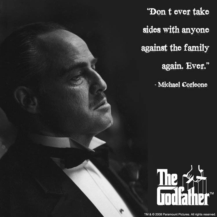 "Mafia Family Quotes  ""Don t ever take sides with anyone against the family"