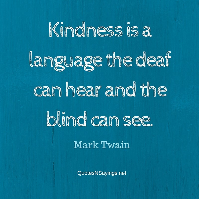 Mark Twain Kindness Quote  Kindness is a language the deaf can hear and the blind