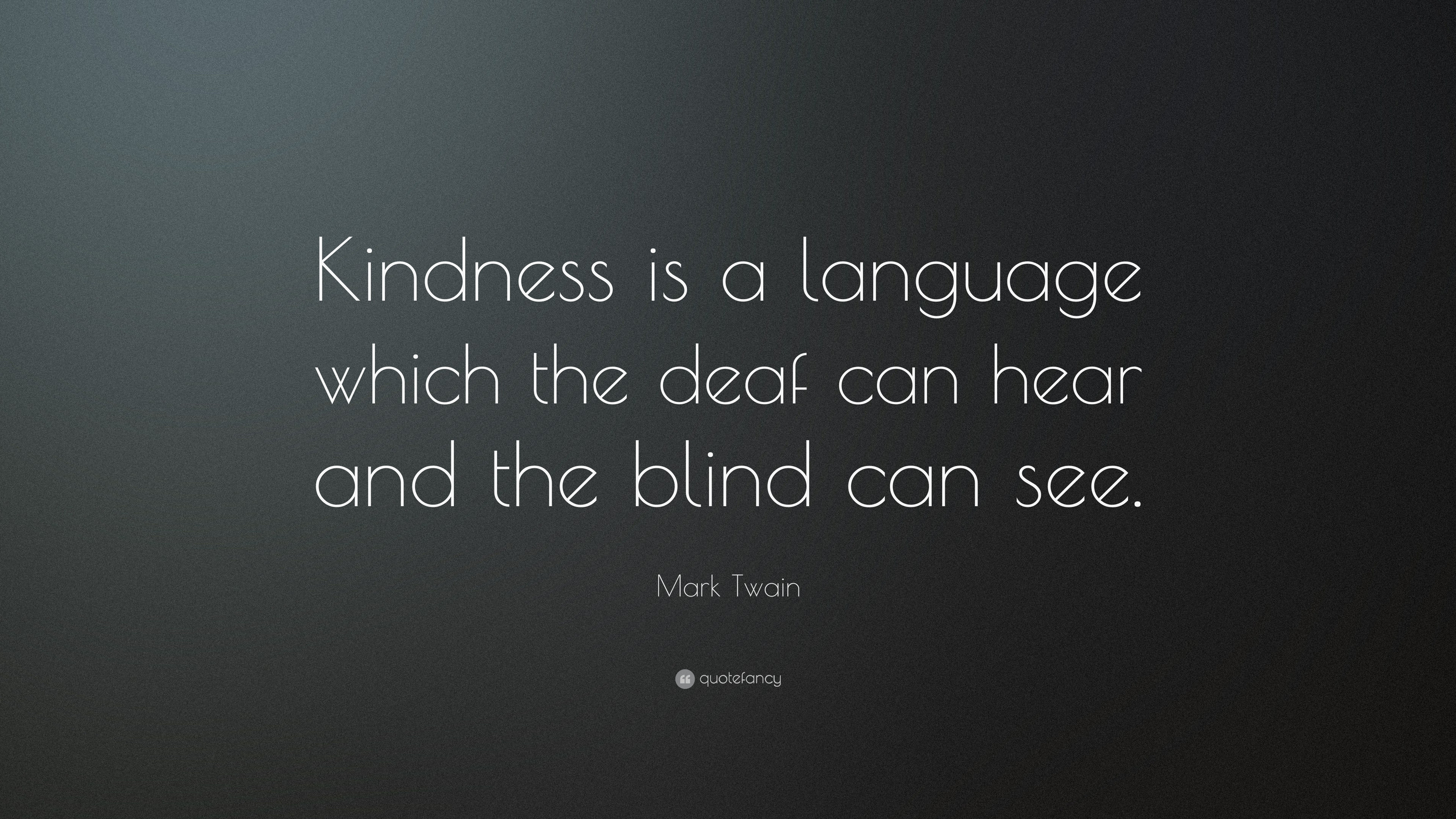 """Mark Twain Kindness Quote  Mark Twain Quote """"Kindness is a language which the deaf"""