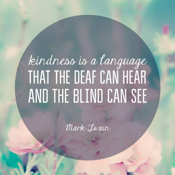 """Mark Twain Kindness Quote  Jack Canfield on Twitter """"""""Kindness is a language that"""