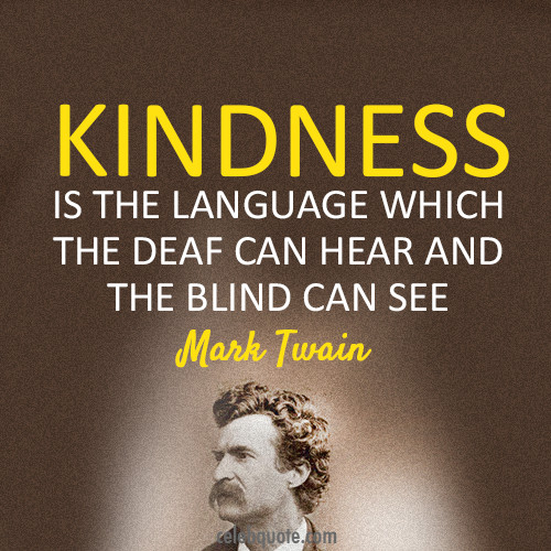 Mark Twain Kindness Quote  Have Courage and Be Kind