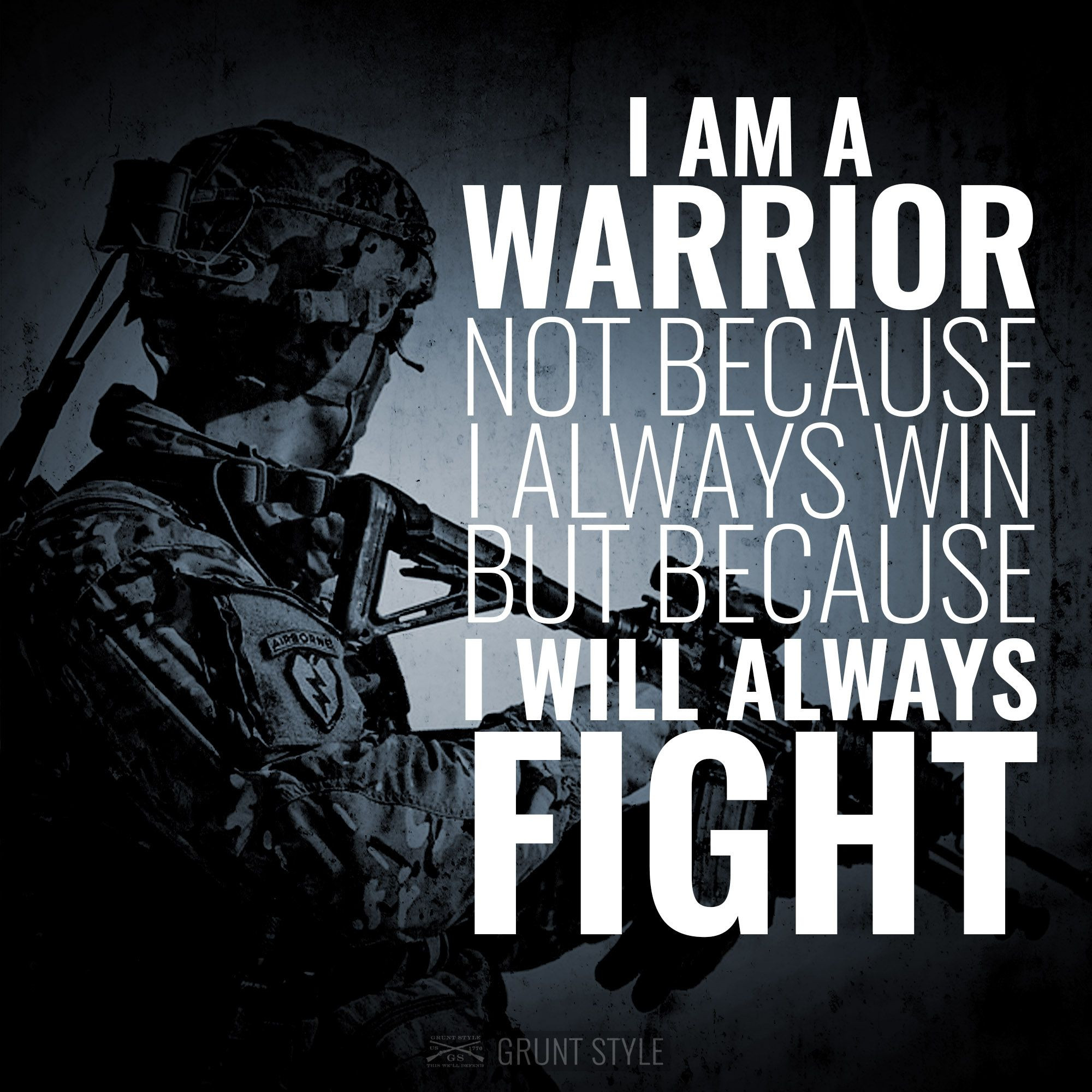 Military Motivational Quotes  I am a warrior not because I always win but because I