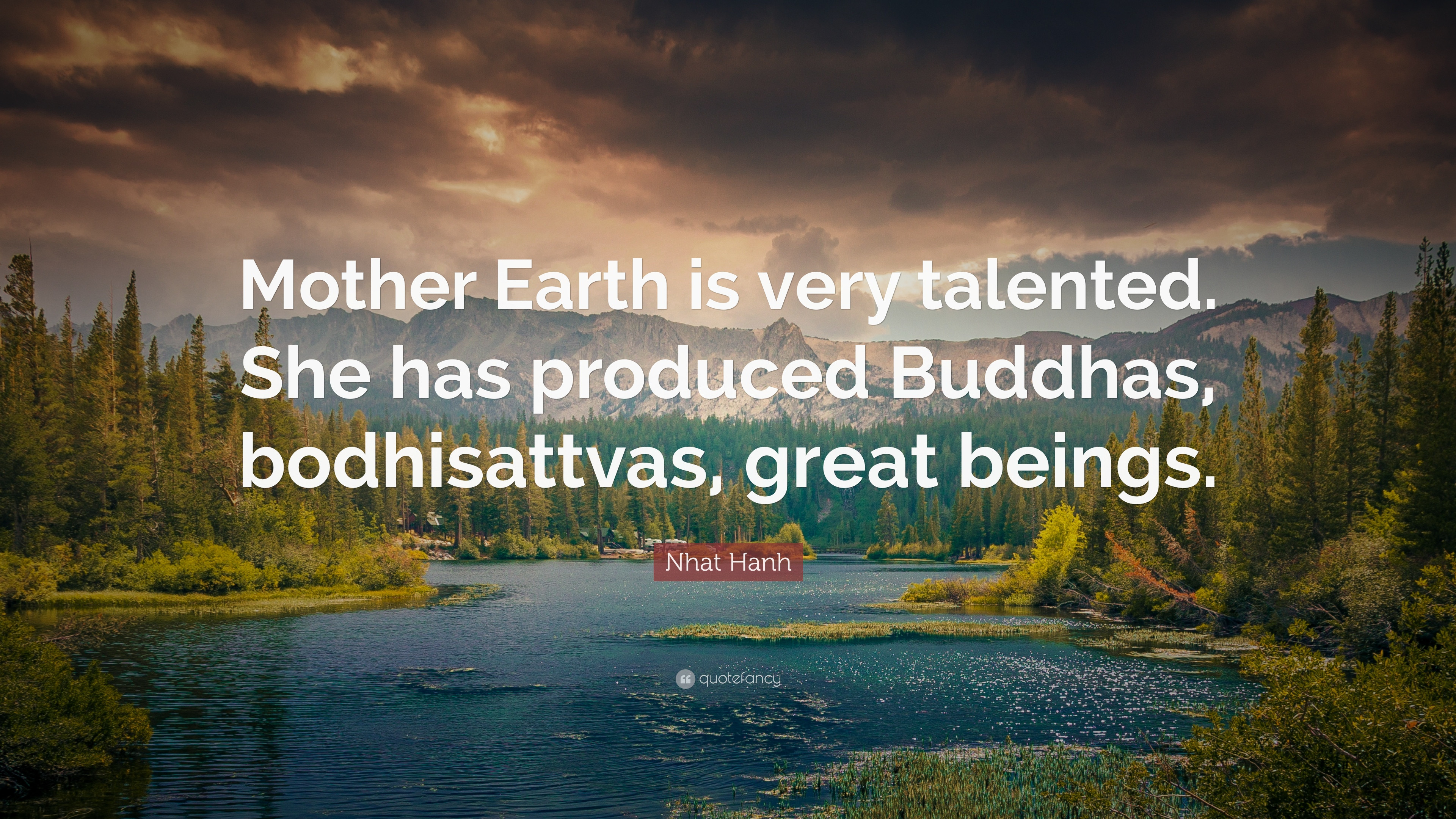 """Mother Earth Quotes  Nhat Hanh Quote """"Mother Earth is very talented She has"""