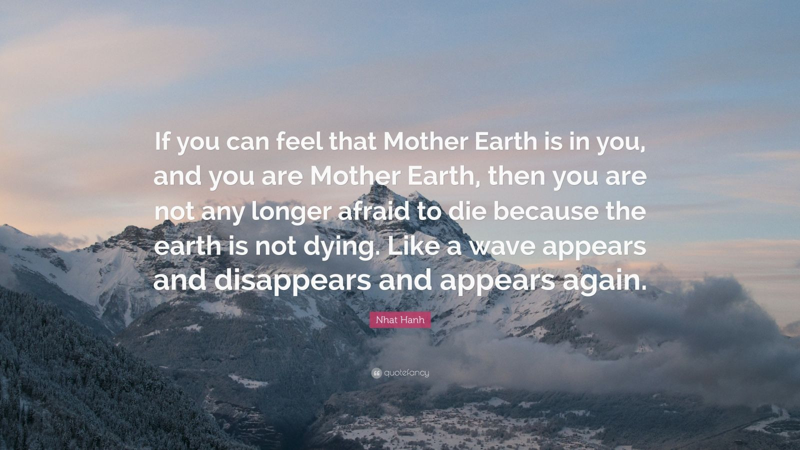 """Mother Earth Quotes  Nhat Hanh Quote """"If you can feel that Mother Earth is in"""
