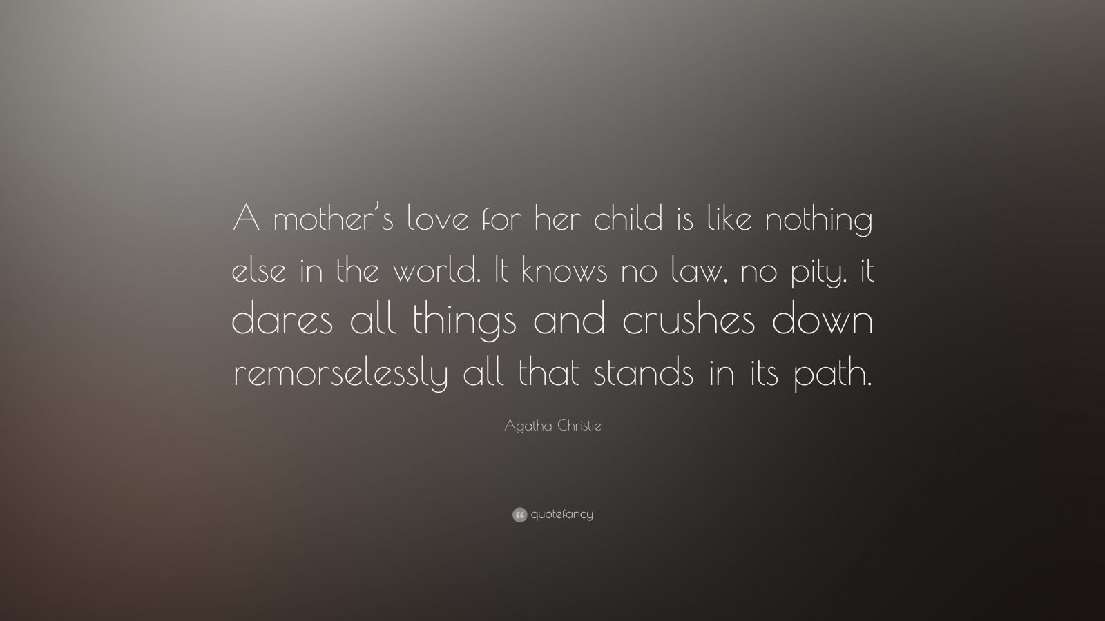 "Mother'S Love For A Child Quotes  Agatha Christie Quote ""A mother's love for her child is"