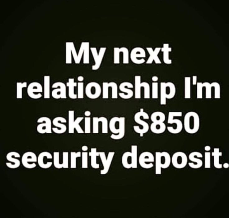 My Next Relationship Quotes  My next relationship I m asking $850 security deposit