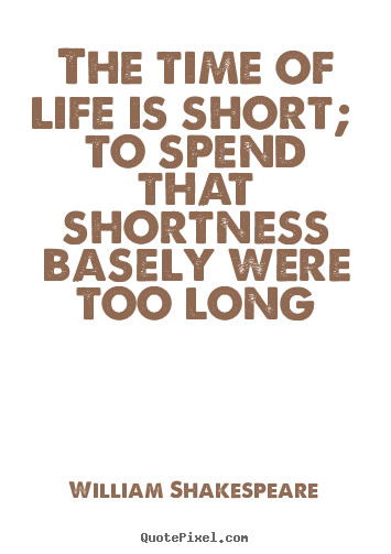 On The Shortness Of Life Quotes  Make picture quotes about life The time of life is short