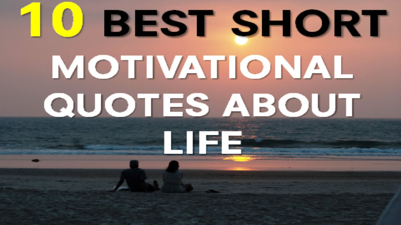 On The Shortness Of Life Quotes  motivational Quotes About Life 10 Best Short Motivational