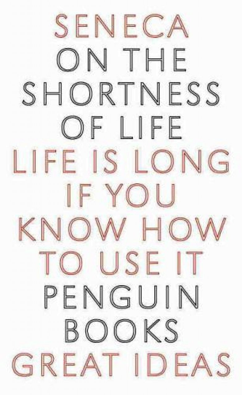On The Shortness Of Life Quotes  Seneca on Busyness Obtaining Wisdom From the Past and