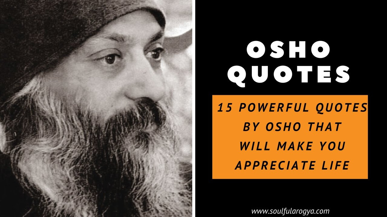 Osho Quote On Life  Osho Quotes 15 Powerful Quotes That Will Make You