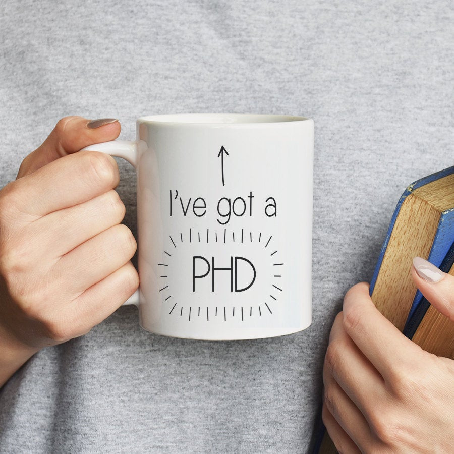 Phd Graduation Gift Ideas For Him  I ve got a PHD Mug Graduation Gift Graduation Gifts