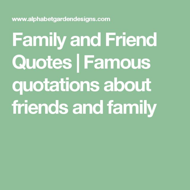 Quotes About Friends And Family  17 Best Famous Quotes About Family on Pinterest