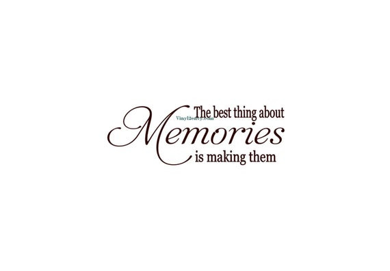 Quotes About Making Memories With Family  Best Thing About Memories Is Making Them Wall Decal Vinyl