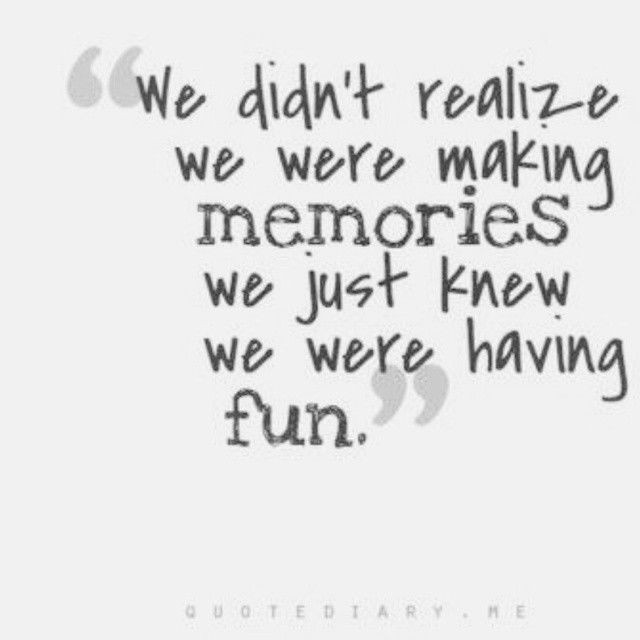 Quotes About Making Memories With Family  We Were Making Memories s and for