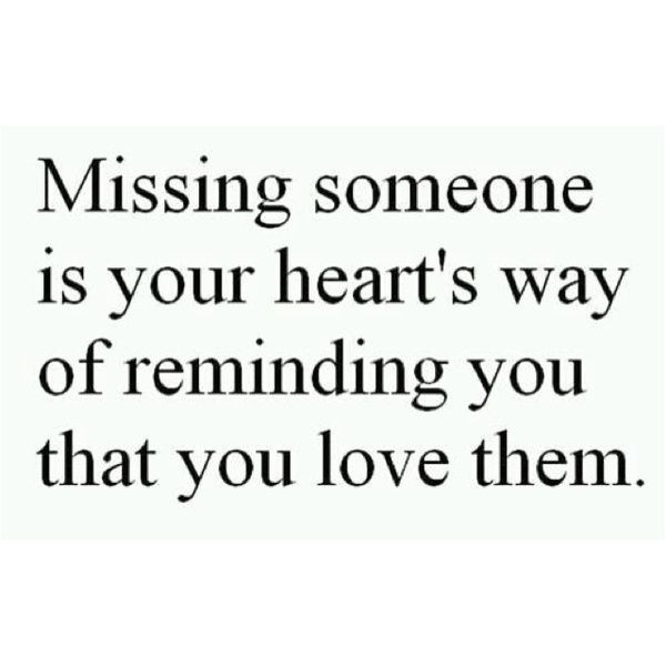 Quotes About Missing Someone You Love  Missing someone is your heart s way of reminding you that