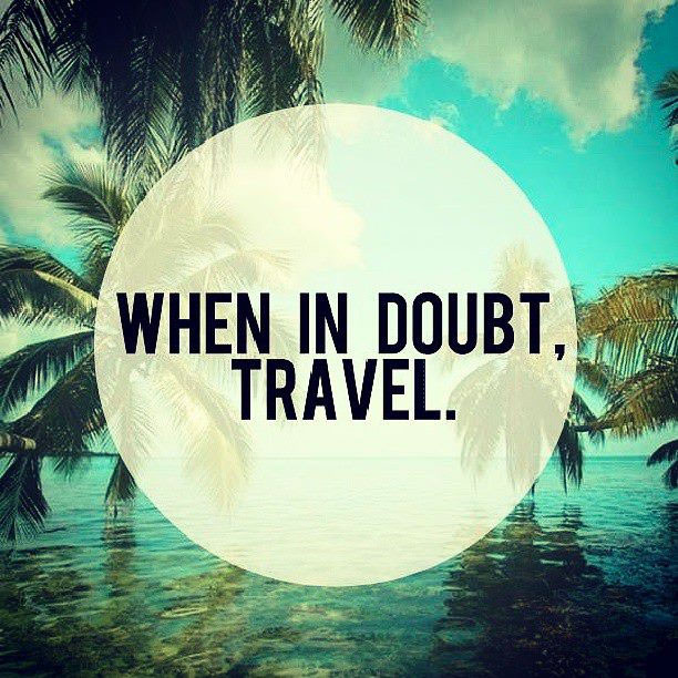 Quotes About Travel And Life  When in doubt travel