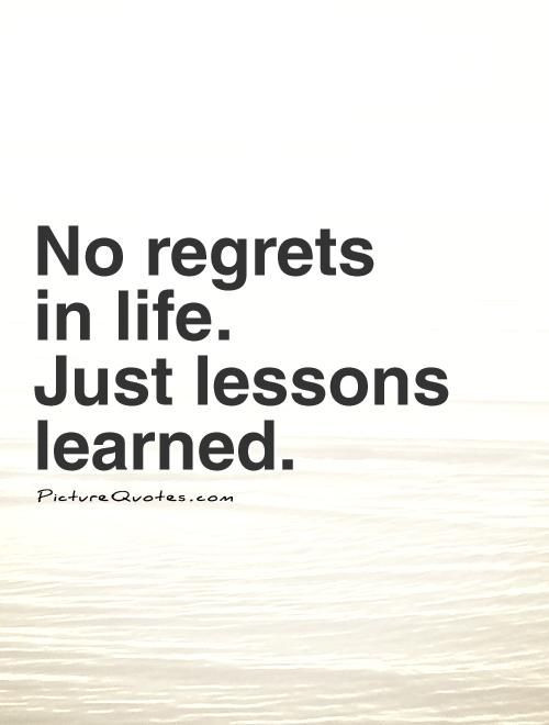 Quotes On Lifes Lessons  No Regrets In Life Just Lessons Learned s