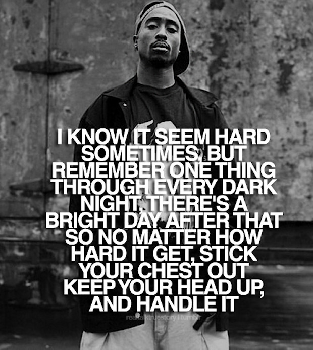 Rap Quotes About Life  Tupac I Know It Seems Hard Quote