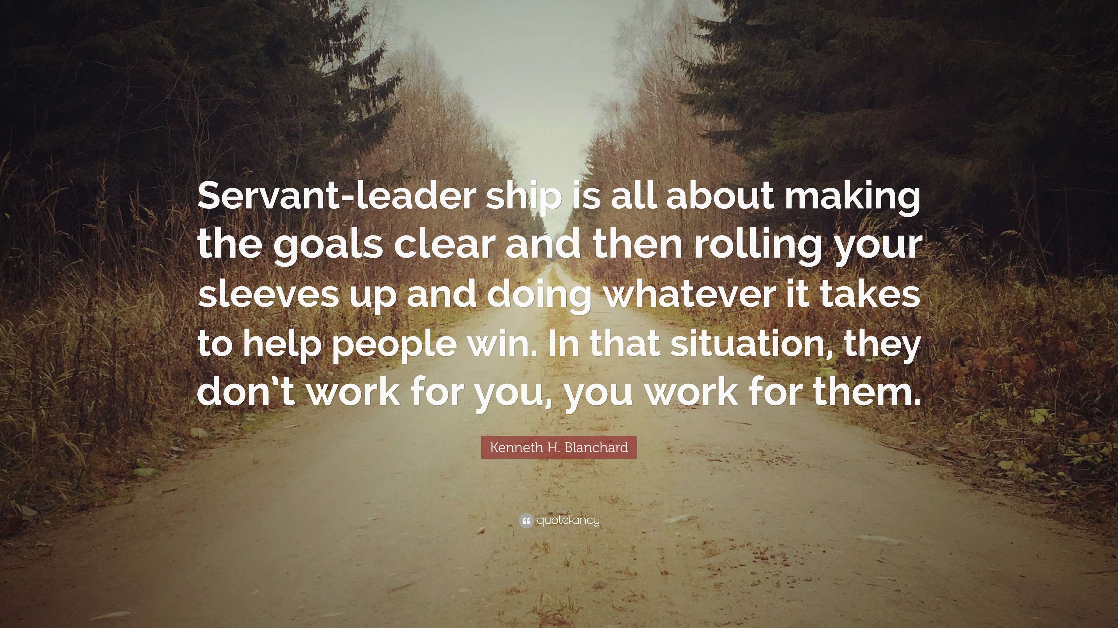 "Servant Leadership Quote  Kenneth H Blanchard Quote ""Servant leader ship is all"