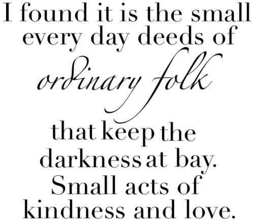 Small Acts Of Kindness Quotes  Gandalf Small Acts Kindness Quotes QuotesGram