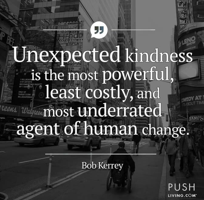 The Kindness Of Strangers Quote  Unexpected kindness is the most powerful – Wheelchair