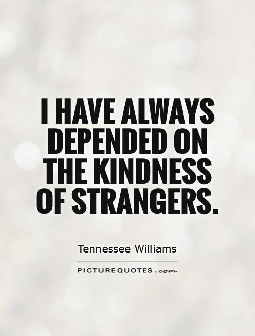 The Kindness Of Strangers Quote  Stranger Quotes Stranger Sayings